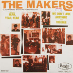 Makers - Yeah, Yeah, Yeah/We Don't Love Anything/Trouble