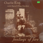 Charlie King with Dave & Kay Gordon - Feelings Of Fire - SEALED