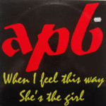 APB - When I Feel This Way/She's The Girl