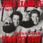 Bad Examples - Not Dead Yet/Little Disasters/Over My Shoulder