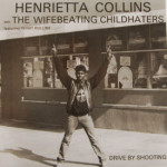 Henrietta Collins& The Wifebeating Childhaters - Drive By Shooting