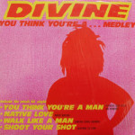 Divine - You Think You're A...Medley