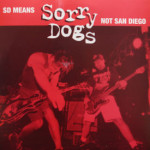 Sorry Dogs - SD Means Sorry Dogs Not San Diego