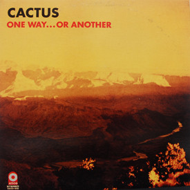 Cactus - One Way…Or Another