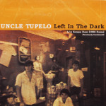 Uncle Tupelo - Left In The Dark