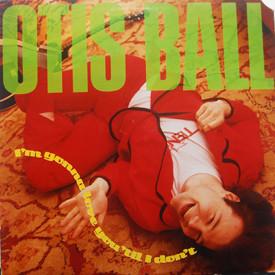 Otis Ball - I'm Gonna Love You 'Til I Don't