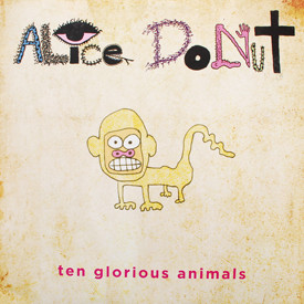 Alice Donut - Ten Glorious Animals