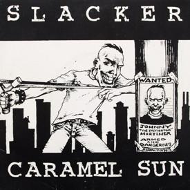 Caramel Sun, Slacker - Instigator/I'm So Glad Jerry's Dead/My Girl