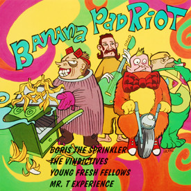 The Vindictives, Young Fresh Fellows, Boris The Sprinkler, Mr. T Experience - Banana Pad Riot