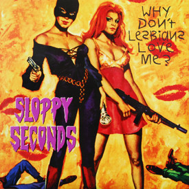 Sloppy Seconds/Vindictives - Why Don't Lesbians Love Me?/Pervert At Large