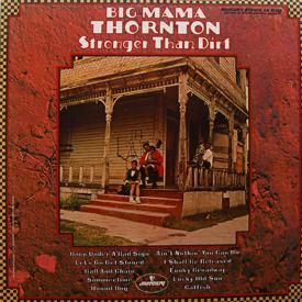 Big Mama Thornton - Stronger Than Dirt