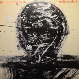 Dream Syndicate - Medicine Show