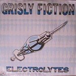 Grisly Fiction - Electrolytes/ Dear Meat