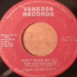 Charles Beverly - Don't Make Me Pay for His Mistakes/ Got To Forget