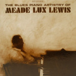 Meade Lux Lewis - The Blues Piano Artistry Of