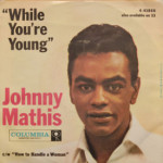 Johnny Mathis - While You're Young/How To Handle A Woman