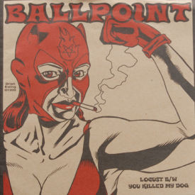 Ballpoint - Locust/You Killed My Dog