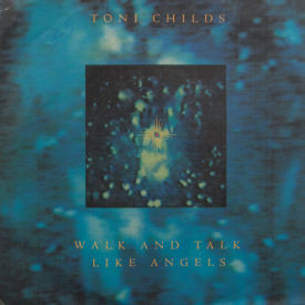 Toni Childs - Walk And Talk Like Angels