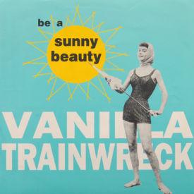 Vanilla Trainwreck - Be A Sunny Beauty