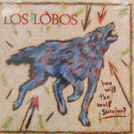 Los Lobos - How Will The Wolf Survive - SIS