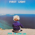 First Light - How The Land Lies