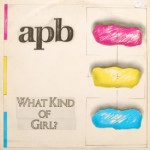 APB - What Kind Of Girl?