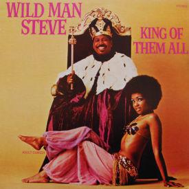 Wild Man Steve - King Of Them All