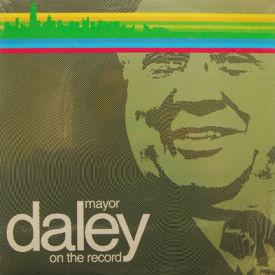 Mayor Richard J. Daley - Mayor Daley On The Record