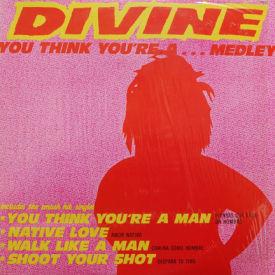 Divine - You Think You're A…Medley
