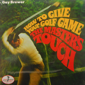 Gay Brewer - How To Give Your Golf Game The Master's Touch