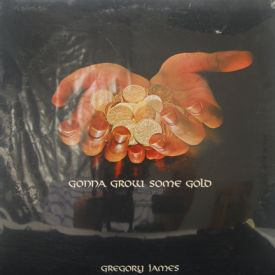 Gregory James - Gonna Grow Some Gold – SEALED