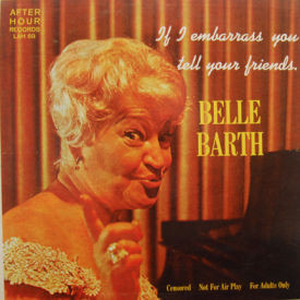 Belle Barth - If I Embarrass You Tell Your Friends