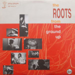 Roots - From The Ground Up