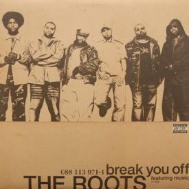 Roots - Break You Off