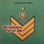 Heads, Hands & Feet - Old Soldiers Never Die