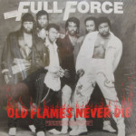 Full Force - Old Flames Never Die