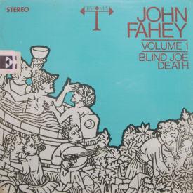 John Fahey - Volume 1 – Blind Joe Death