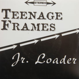 Teenage Frames/Jr. Loader - What You Want/Need Somewhere To Stick To