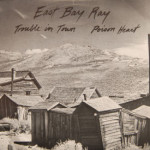 East Bay Ray - Trouble In Town/Poison Heart