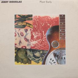 Jerry Douglas - Plant Early