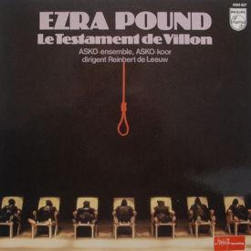 Ezra Pound/Reinbert de Leeuw/ASKO Ensemble - Le Testament de Villon