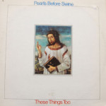 Pearls Before Swine - These Things Too