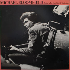 Michael Bloomfield - Between The Hard Place And The Ground