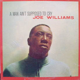 Joe Williams - A Man Ain't Supposed To Cry – Sealed