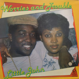 Little John - Worries And Trouble