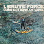 Brute Force - Confections Of Love