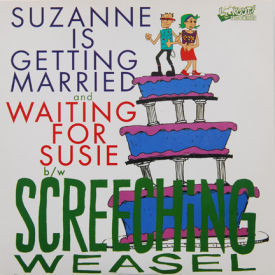 Screeching Weasel - Suzanne Is Getting Married/Waiting For Susie