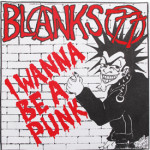Blanks 77 - I Wanna Be A Punk