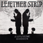 Leaether Strip - Japanese Bodies