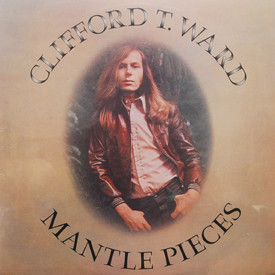 Clifford T. Ward - Mantle Pieces (sealed)
